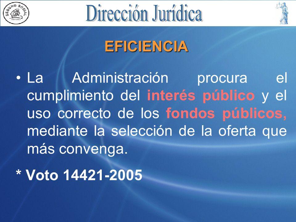 EFICIENCIA La Administración procura el cumplimiento del interés público y el uso correcto de los fondos públicos, mediante la selección de la oferta que más convenga.