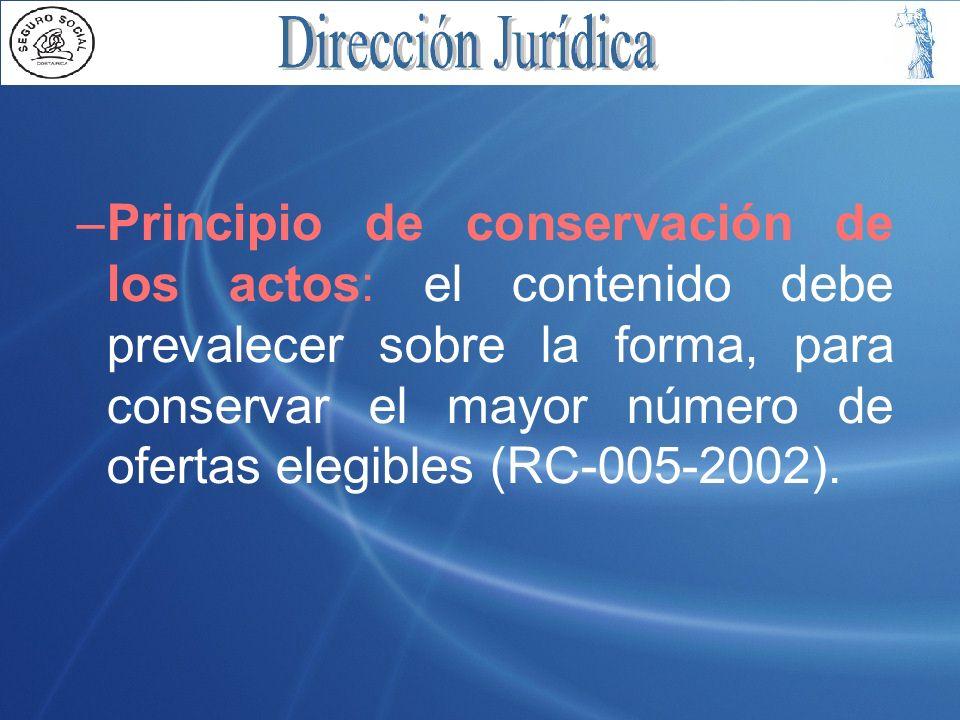 –Principio de conservación de los actos: el contenido debe prevalecer sobre la forma, para conservar el mayor número de ofertas elegibles (RC-005-2002).