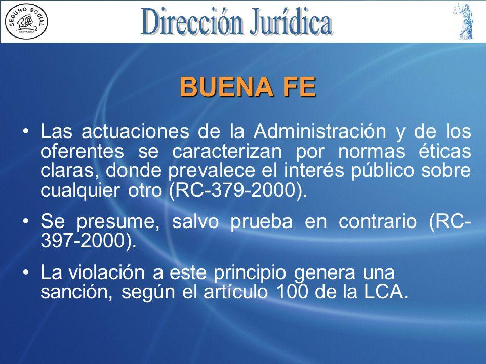 BUENA FE Las actuaciones de la Administración y de los oferentes se caracterizan por normas éticas claras, donde prevalece el interés público sobre cualquier otro (RC-379-2000).