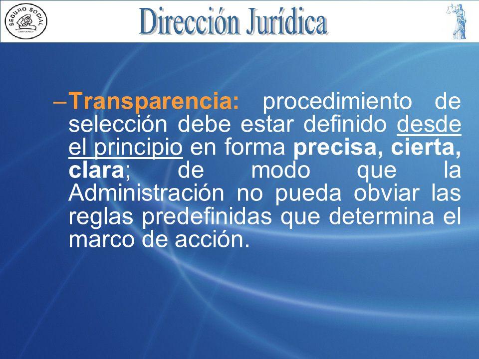 –Transparencia: procedimiento de selección debe estar definido desde el principio en forma precisa, cierta, clara; de modo que la Administración no pueda obviar las reglas predefinidas que determina el marco de acción.