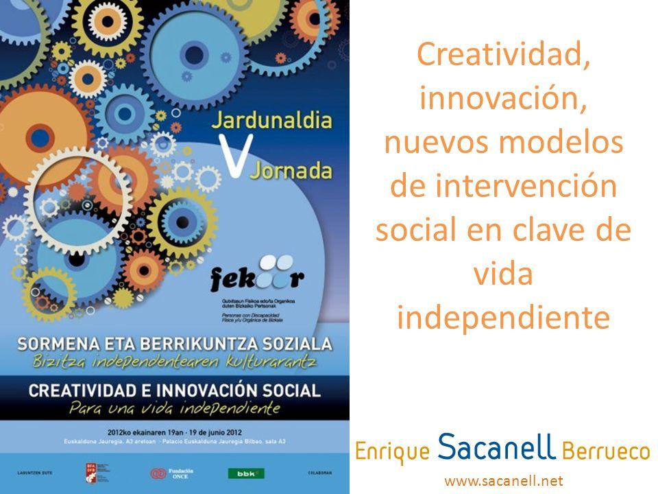 Creatividad, innovación, nuevos modelos de intervención social en clave de vida independiente www.sacanell.net