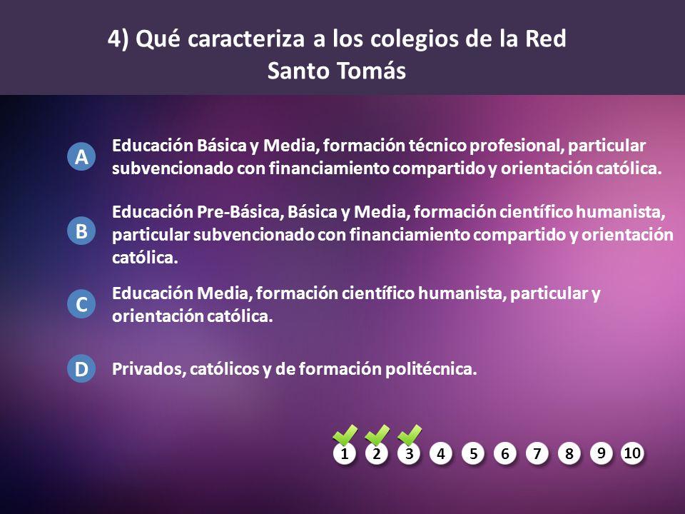 1234567 8 910 A B C D 4) Qué caracteriza a los colegios de la Red Santo Tomás Educación Básica y Media, formación técnico profesional, particular subv