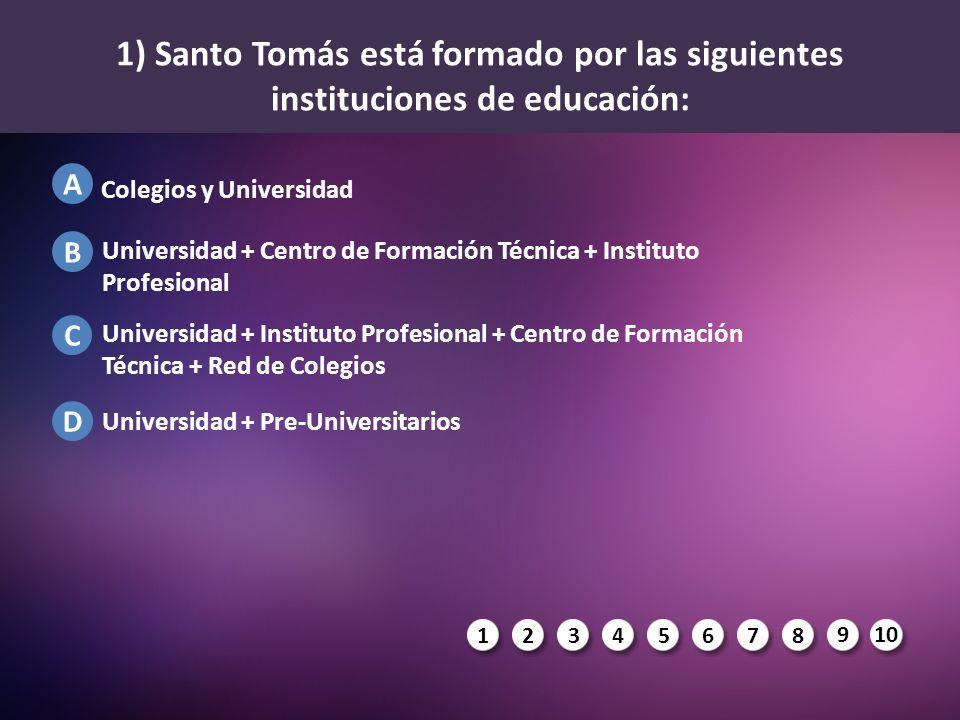 1) Santo Tomás está formado por las siguientes instituciones de educación: Universidad + Centro de Formación Técnica + Instituto Profesional Universid