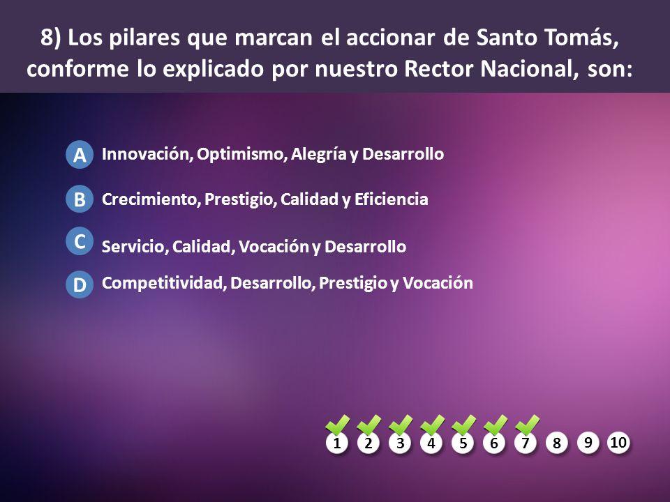 1234567 8 910 A B C D 8) Los pilares que marcan el accionar de Santo Tomás, conforme lo explicado por nuestro Rector Nacional, son: Innovación, Optimi