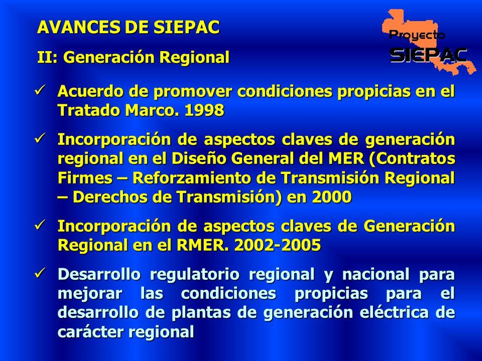 AVANCES DE SIEPAC II: Generación Regional Acuerdo de promover condiciones propicias en el Tratado Marco. 1998 Acuerdo de promover condiciones propicia