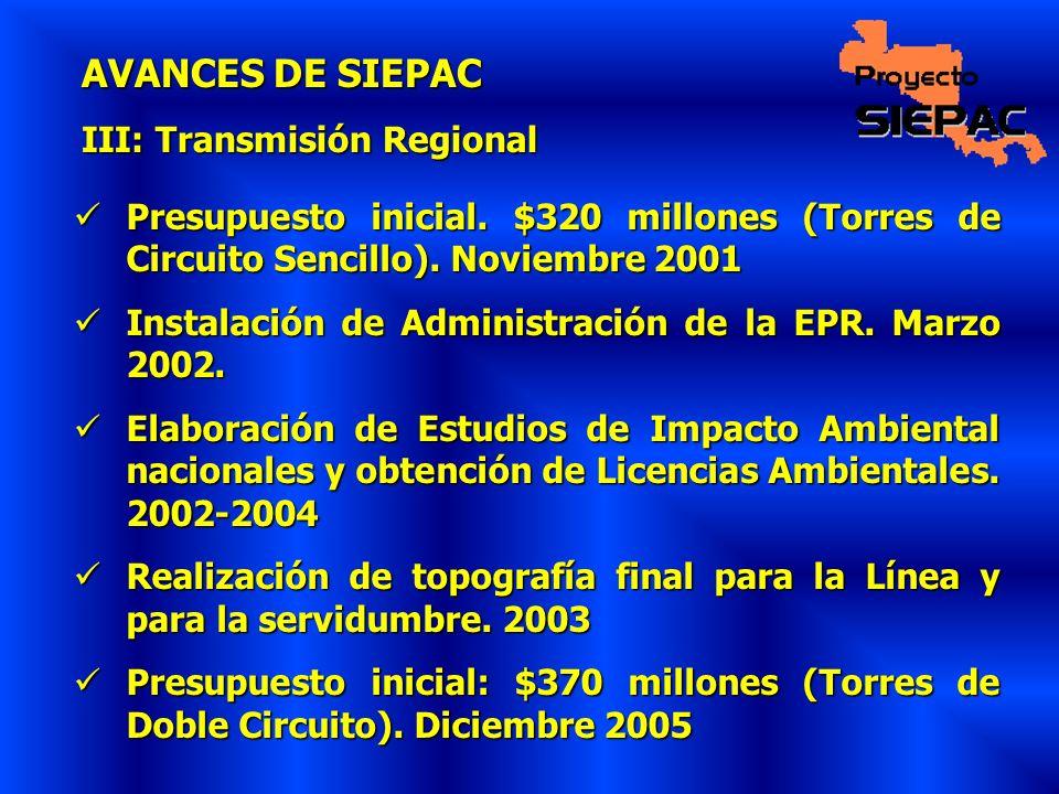 AVANCES DE SIEPAC III: Transmisión Regional Presupuesto inicial. $320 millones (Torres de Circuito Sencillo). Noviembre 2001 Presupuesto inicial. $320