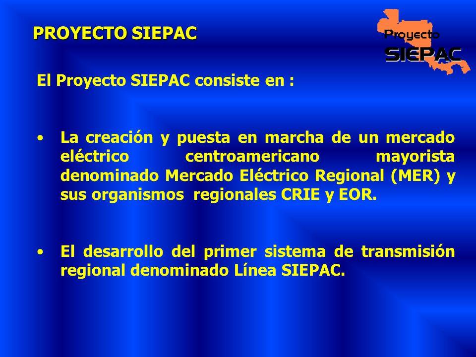 PROYECTO SIEPAC El Proyecto SIEPAC consiste en : La creación y puesta en marcha de un mercado eléctrico centroamericano mayorista denominado Mercado E