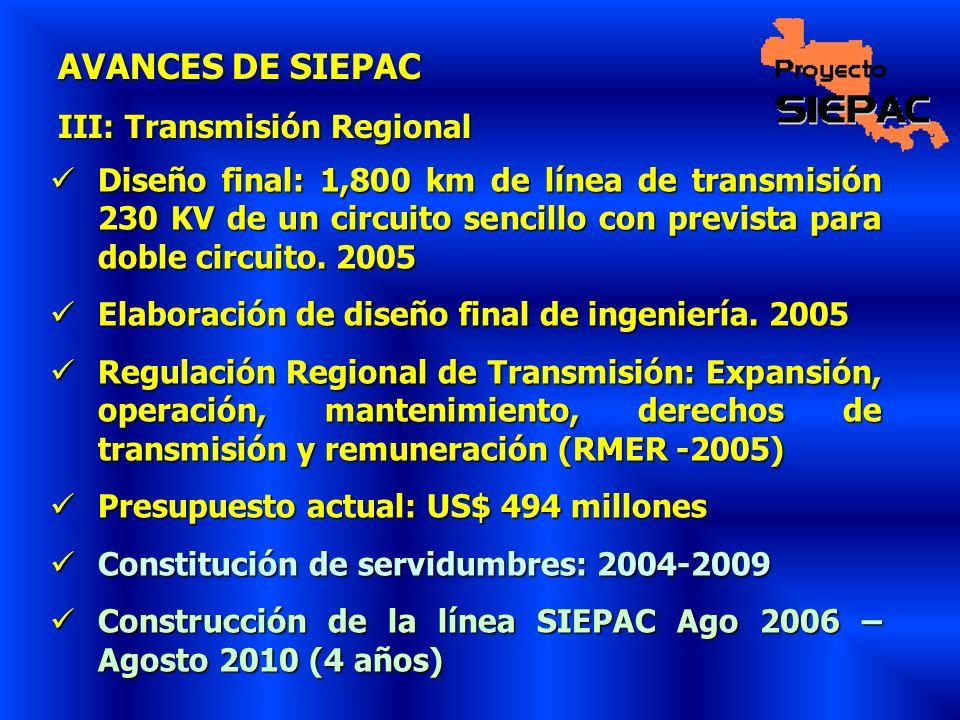 AVANCES DE SIEPAC III: Transmisión Regional Diseño final: 1,800 km de línea de transmisión 230 KV de un circuito sencillo con prevista para doble circ