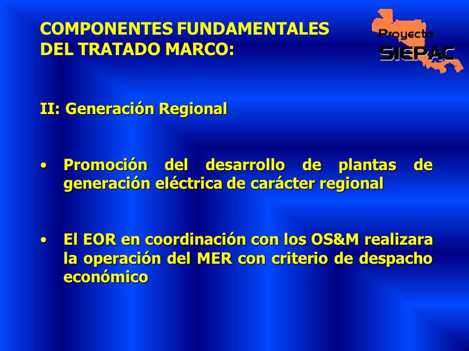 COMPONENTES FUNDAMENTALES DEL TRATADO MARCO: II: Generación Regional Promoción del desarrollo de plantas de generación eléctrica de carácter regionalP