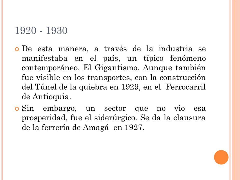 1920 - 1930 De esta manera, a través de la industria se manifestaba en el país, un típico fenómeno contemporáneo. El Gigantismo. Aunque también fue vi