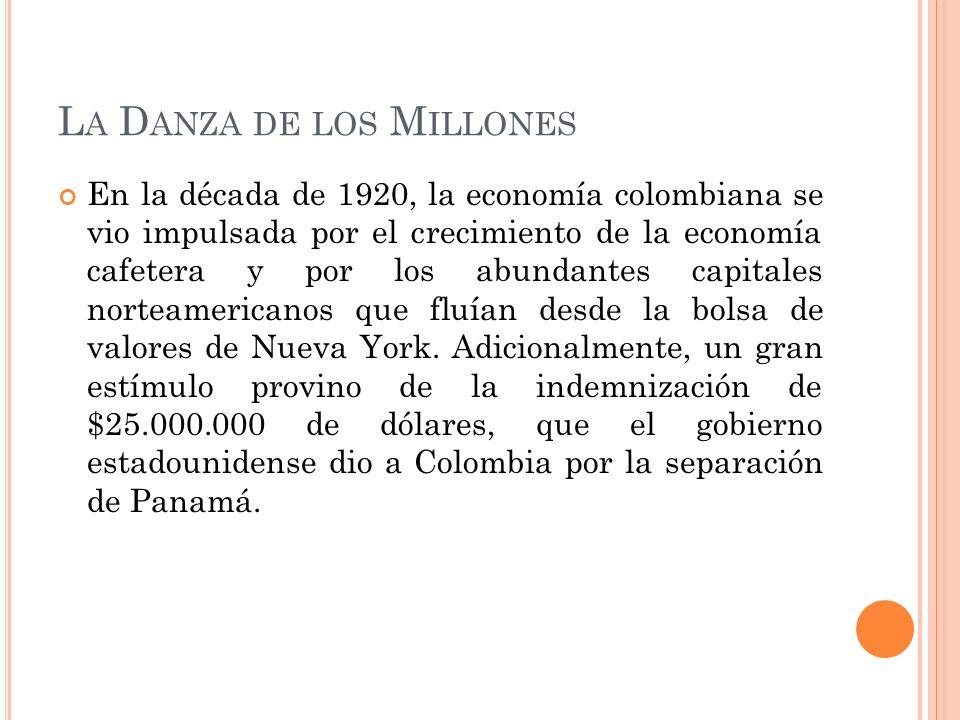 L A D ANZA DE LOS M ILLONES En la década de 1920, la economía colombiana se vio impulsada por el crecimiento de la economía cafetera y por los abundantes capitales norteamericanos que fluían desde la bolsa de valores de Nueva York.