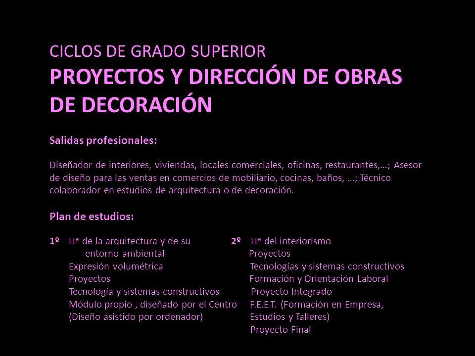 CICLOS DE GRADO SUPERIOR PROYECTOS Y DIRECCIÓN DE OBRAS DE DECORACIÓN Salidas profesionales: Diseñador de interiores, viviendas, locales comerciales,