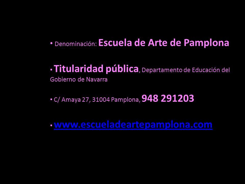 Denominación: Escuela de Arte de Pamplona Titularidad pública, Departamento de Educación del Gobierno de Navarra C/ Amaya 27, 31004 Pamplona, 948 291203 www.escueladeartepamplona.com