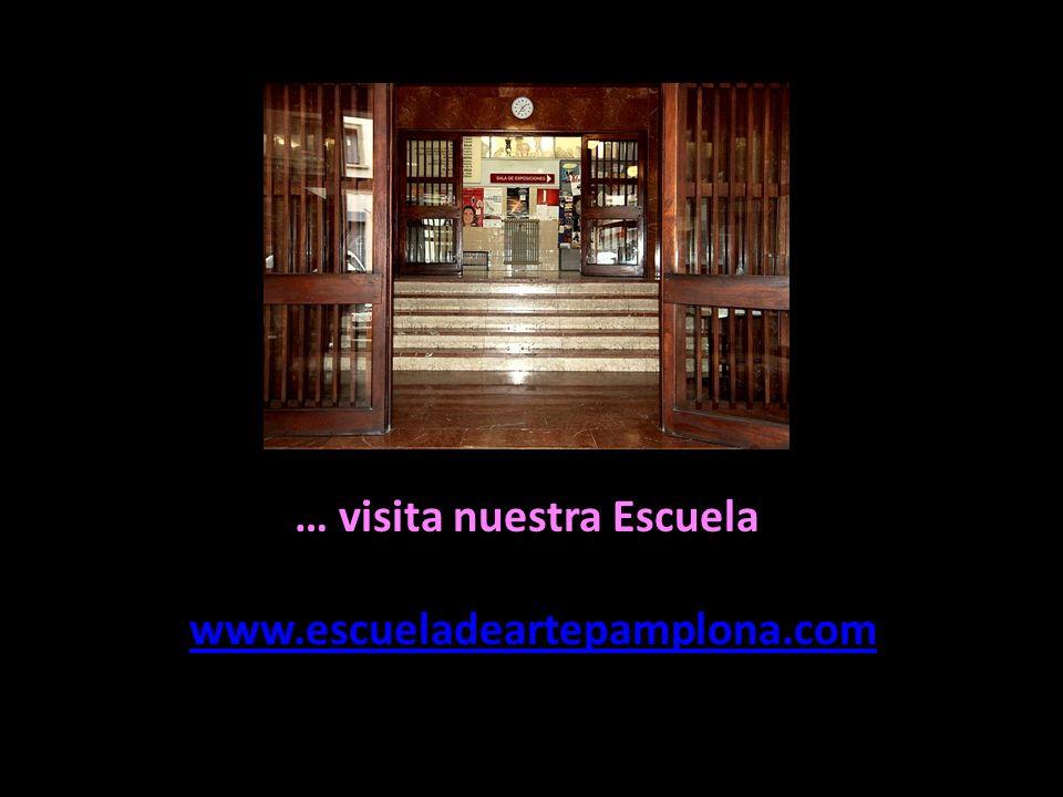 … visita nuestra Escuela www.escueladeartepamplona.com