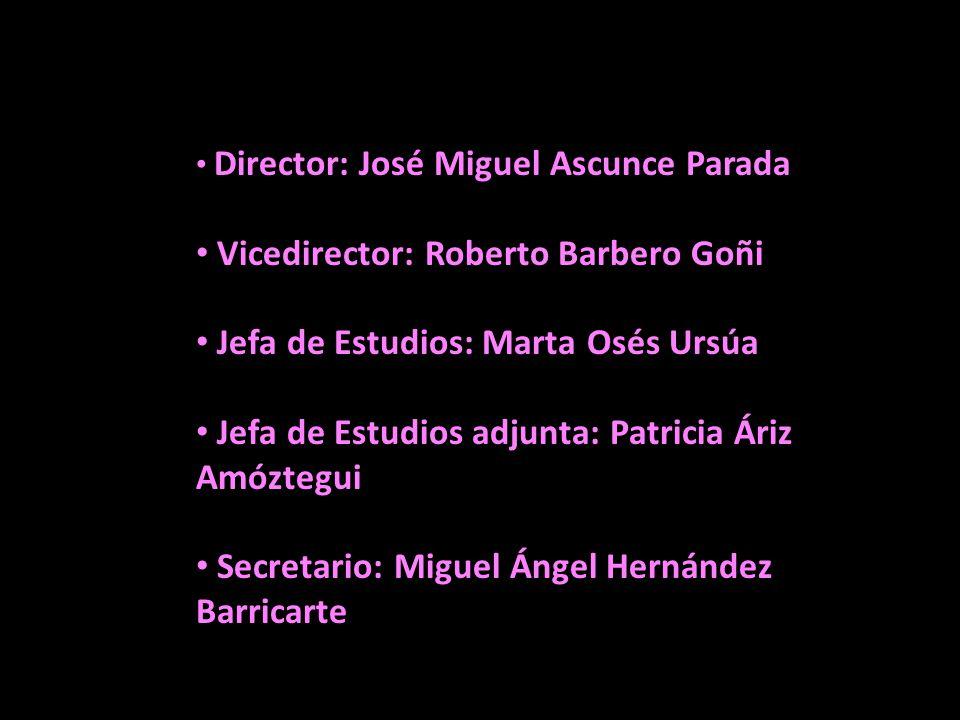 Director: José Miguel Ascunce Parada Vicedirector: Roberto Barbero Goñi Jefa de Estudios: Marta Osés Ursúa Jefa de Estudios adjunta: Patricia Áriz Amó