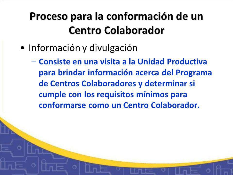 Proceso para la conformación de un Centro Colaborador Información y divulgación –Consiste en una visita a la Unidad Productiva para brindar información acerca del Programa de Centros Colaboradores y determinar si cumple con los requisitos mínimos para conformarse como un Centro Colaborador.
