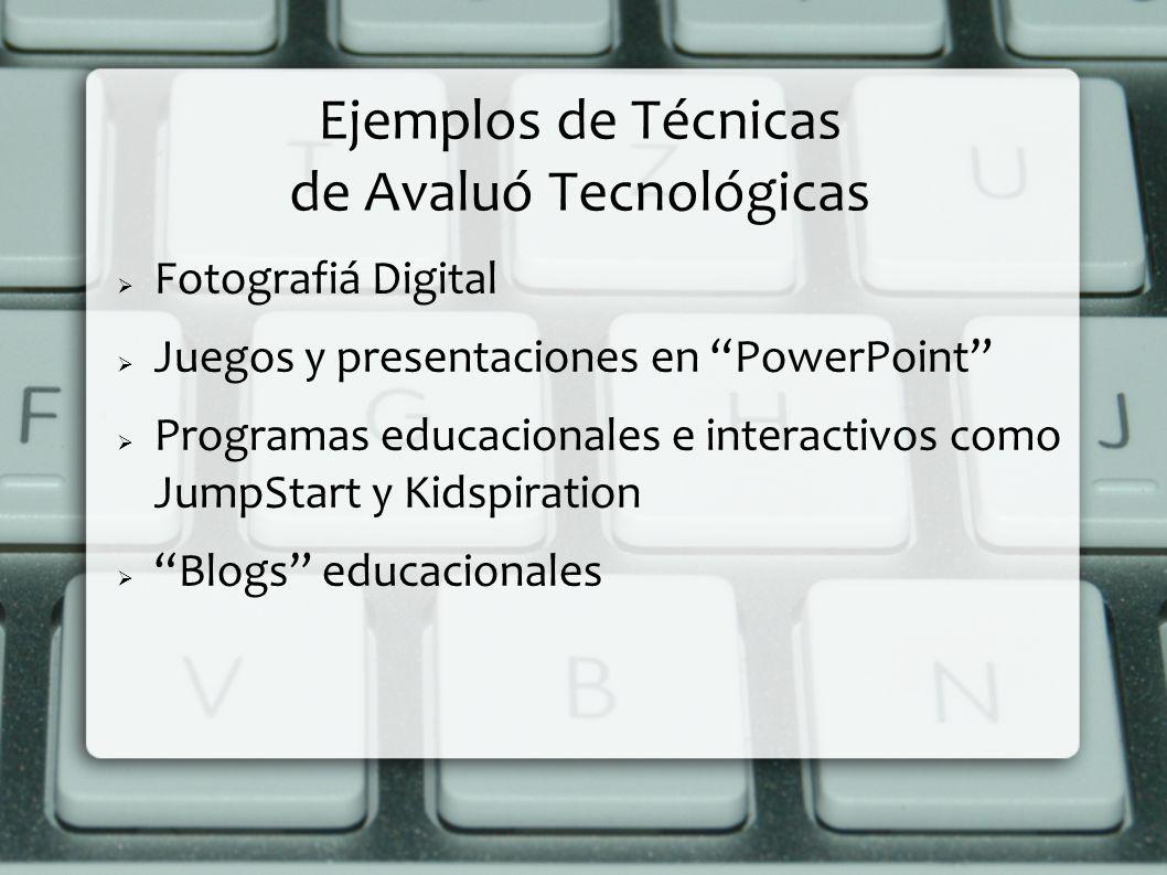 Ejemplos de Técnicas de Avaluó Tecnológicas Fotografiá Digital Juegos y presentaciones en PowerPoint Programas educacionales e interactivos como JumpS