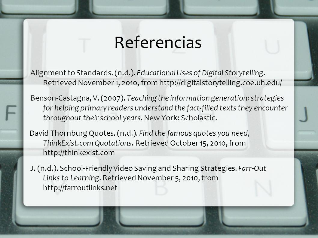 Referencias Alignment to Standards. (n.d.). Educational Uses of Digital Storytelling. Retrieved November 1, 2010, from http://digitalstorytelling.coe.