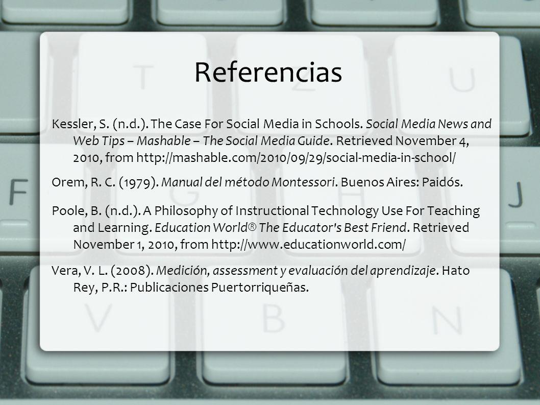 Referencias Kessler, S. (n.d.). The Case For Social Media in Schools. Social Media News and Web Tips – Mashable – The Social Media Guide. Retrieved No