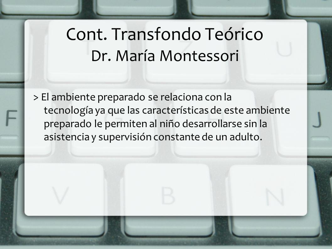 Cont. Transfondo Teórico Dr. María Montessori > El ambiente preparado se relaciona con la tecnología ya que las características de este ambiente prepa