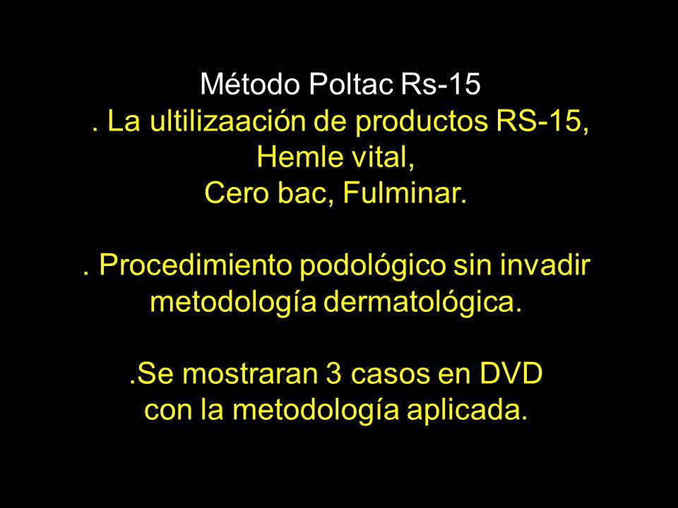 Método Poltac Rs-15. La ultilizaación de productos RS-15, Hemle vital, Cero bac, Fulminar.. Procedimiento podológico sin invadir metodología dermatoló