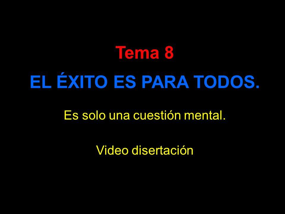 Tema 8 EL ÉXITO ES PARA TODOS. Es solo una cuestión mental. Video disertación