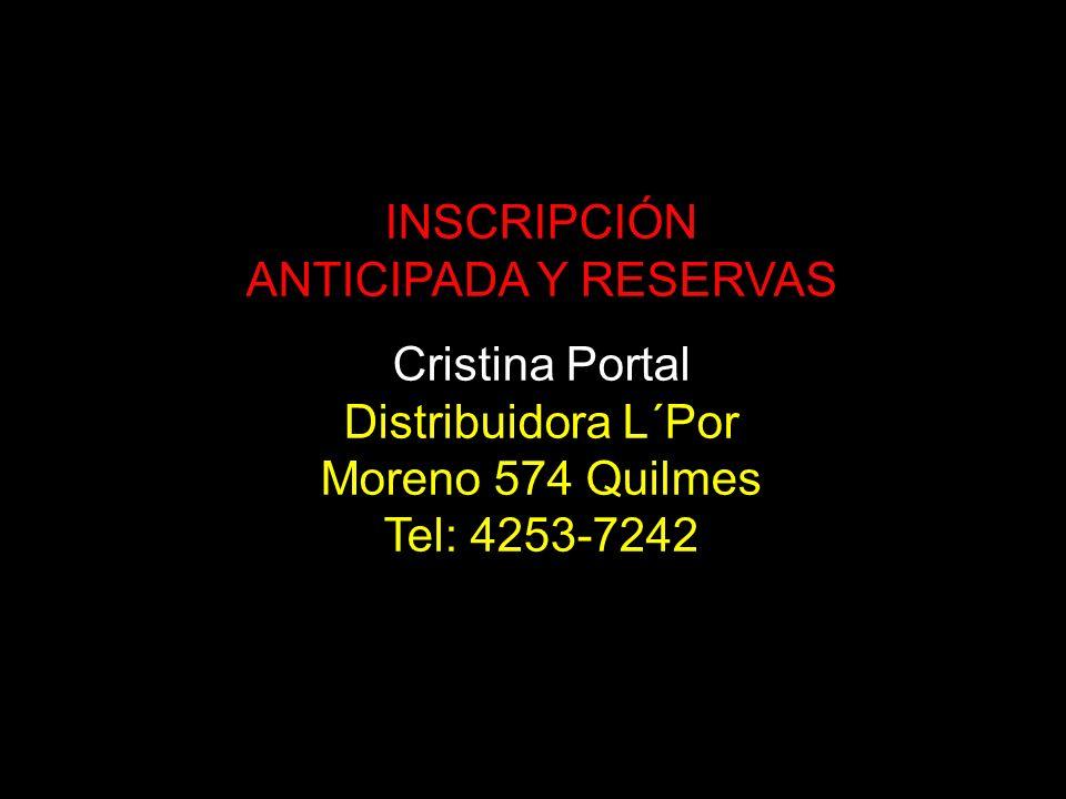 INSCRIPCIÓN ANTICIPADA Y RESERVAS Cristina Portal Distribuidora L´Por Moreno 574 Quilmes Tel: 4253-7242