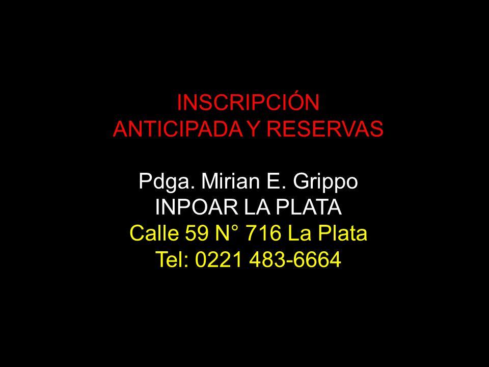 INSCRIPCIÓN ANTICIPADA Y RESERVAS Pdga. Mirian E. Grippo INPOAR LA PLATA Calle 59 N° 716 La Plata Tel: 0221 483-6664