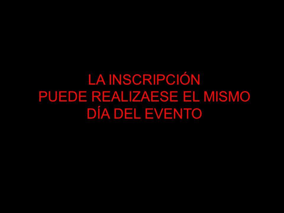 LA INSCRIPCIÓN PUEDE REALIZAESE EL MISMO DÍA DEL EVENTO