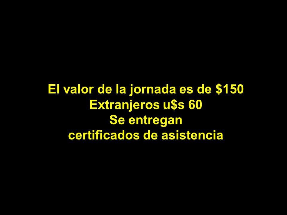 El valor de la jornada es de $150 Extranjeros u$s 60 Se entregan certificados de asistencia