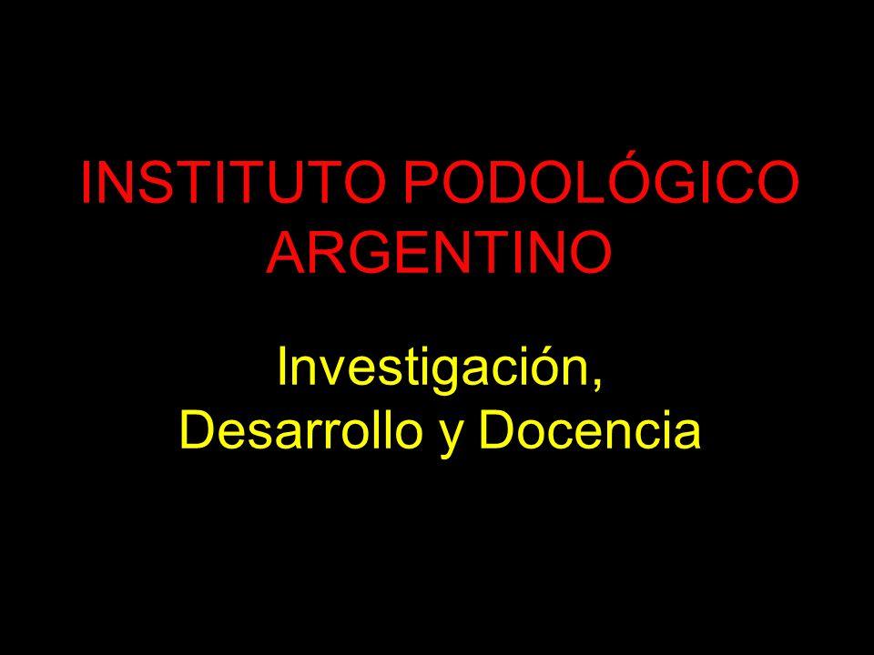 INSTITUTO PODOLÓGICO ARGENTINO Investigación, Desarrollo y Docencia