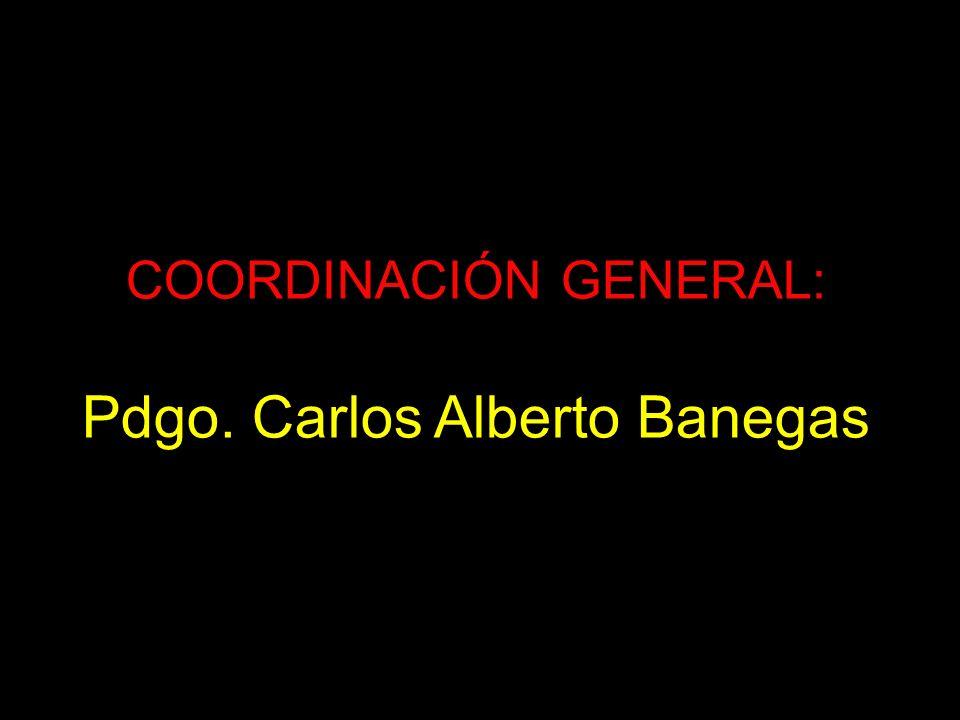 COORDINACIÓN GENERAL: Pdgo. Carlos Alberto Banegas