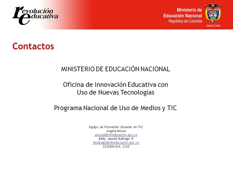Equipo de Formación Docente en TIC Angela Nocua anocua@mineducacion.gov.co Betty Jasmid Buitrago R bbuitrago@mineducacion.gov.co 2222800 Ext. 2120 Con