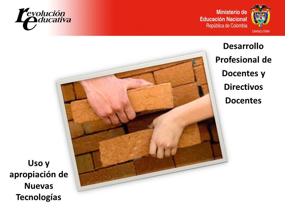 Desarrollo Profesional de Docentes y Directivos Docentes Uso y apropiación de Nuevas Tecnologías