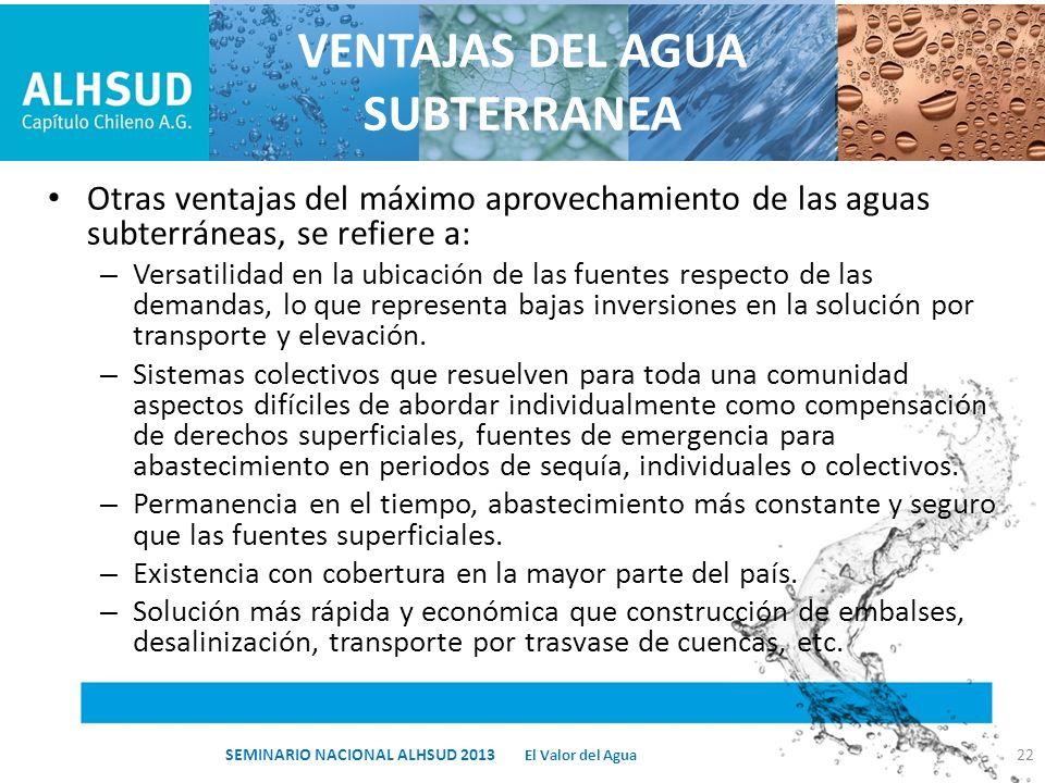 VENTAJAS DEL AGUA SUBTERRANEA Otras ventajas del máximo aprovechamiento de las aguas subterráneas, se refiere a: – Versatilidad en la ubicación de las
