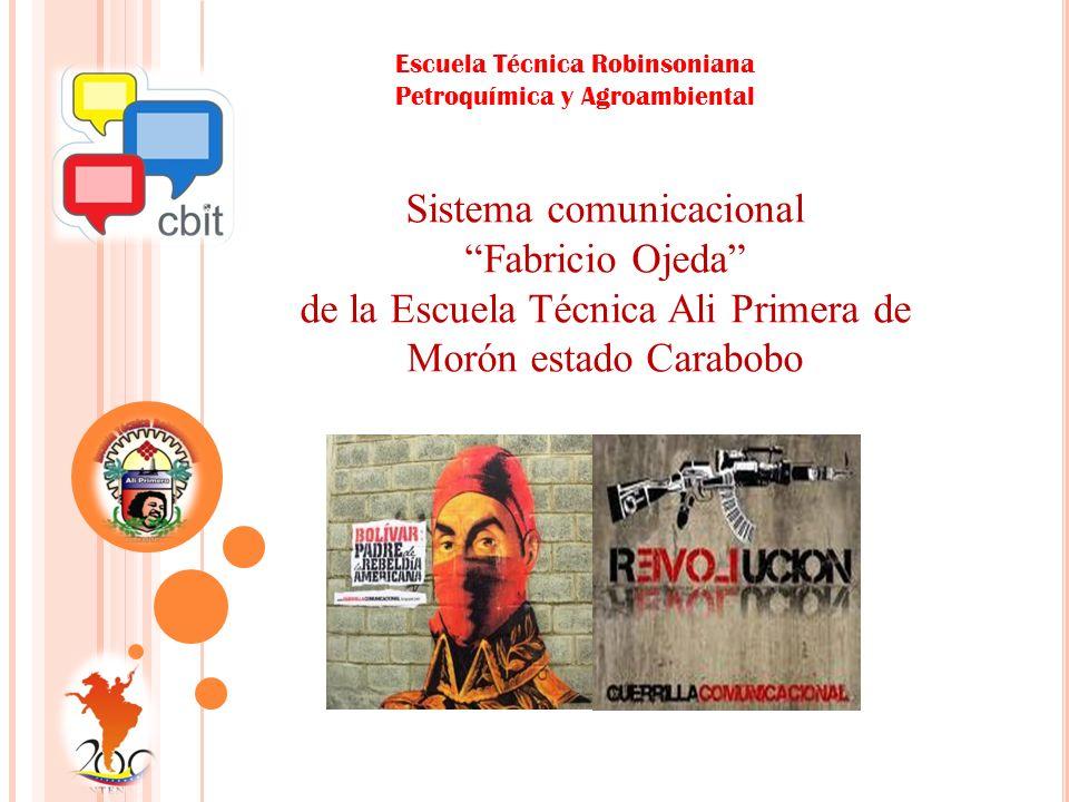 Escuela Técnica Robinsoniana Petroquímica y Agroambiental Sistema comunicacional Fabricio Ojeda de la Escuela Técnica Ali Primera de Morón estado Carabobo