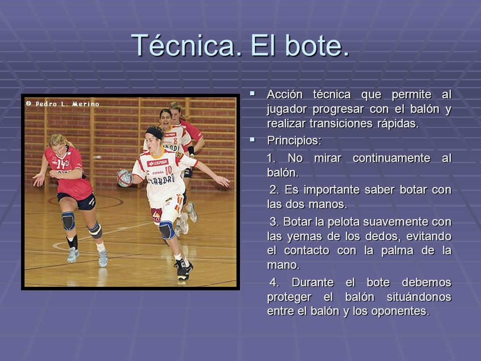 Técnica. El bote. Acción técnica que permite al jugador progresar con el balón y realizar transiciones rápidas. Acción técnica que permite al jugador