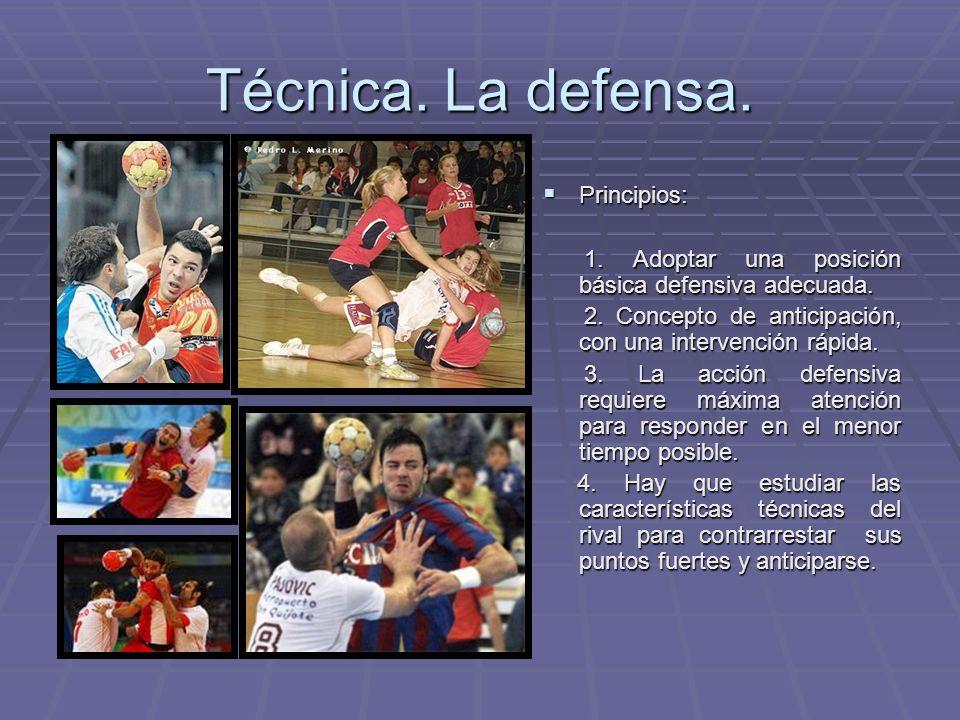 Técnica. La defensa. Principios: Principios: 1. Adoptar una posición básica defensiva adecuada. 1. Adoptar una posición básica defensiva adecuada. 2.