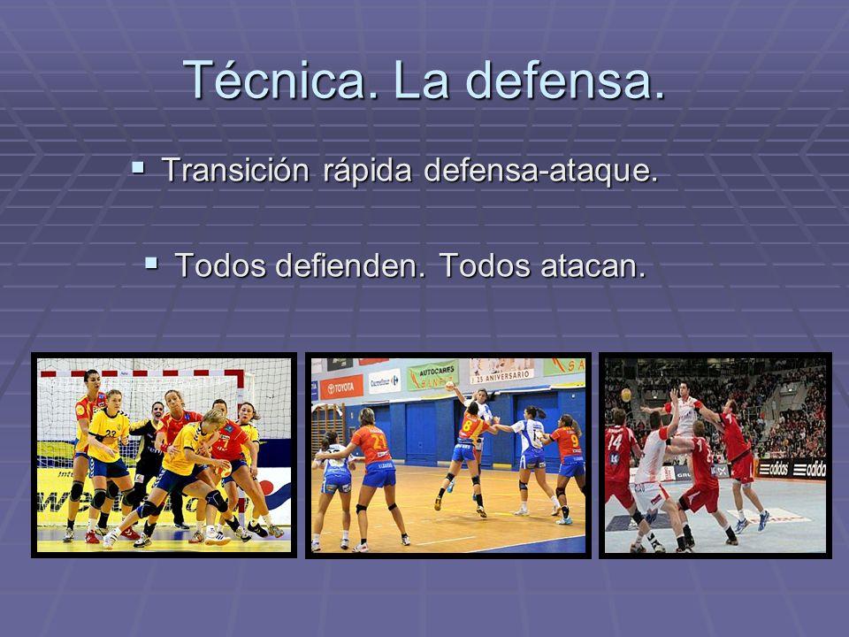 Técnica. La defensa. Transición rápida defensa-ataque. Transición rápida defensa-ataque. Todos defienden. Todos atacan. Todos defienden. Todos atacan.