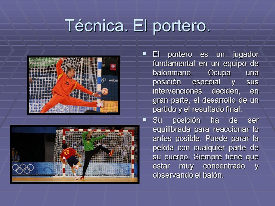 Técnica. El portero. El portero es un jugador fundamental en un equipo de balonmano. Ocupa una posición especial y sus intervenciones deciden, en gran