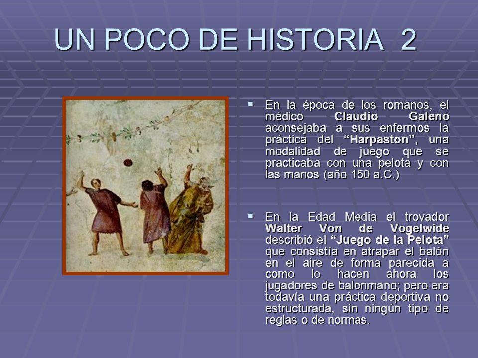 UN POCO DE HISTORIA 2 En la época de los romanos, el médico Claudio Galeno aconsejaba a sus enfermos la práctica del Harpaston, una modalidad de juego