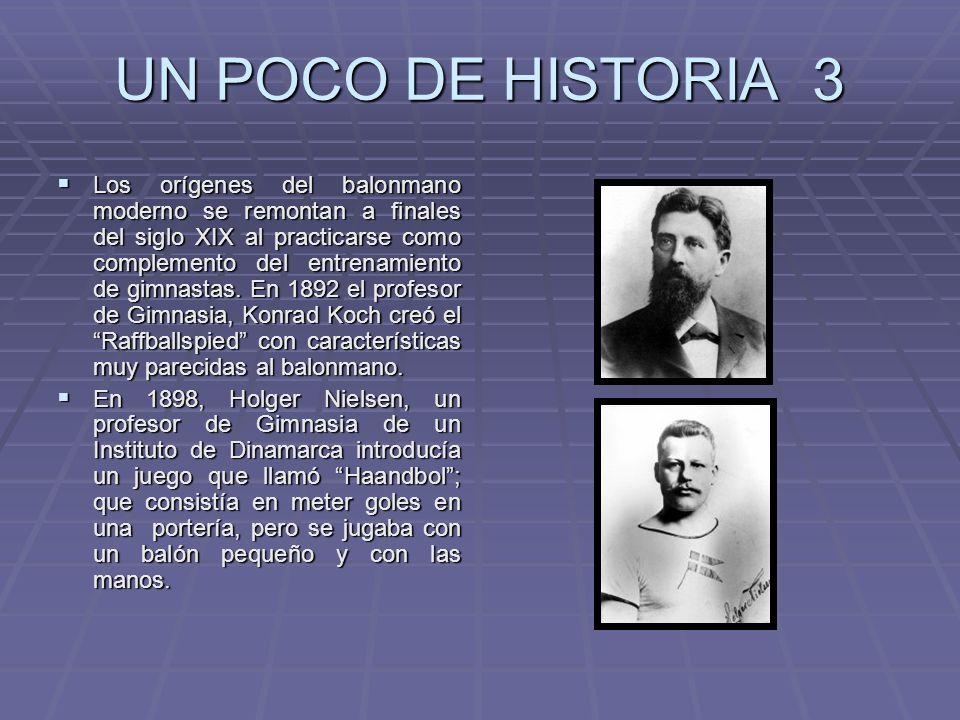 UN POCO DE HISTORIA 3 Los orígenes del balonmano moderno se remontan a finales del siglo XIX al practicarse como complemento del entrenamiento de gimn
