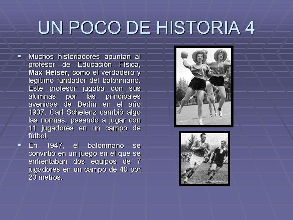UN POCO DE HISTORIA 4 Muchos historiadores apuntan al profesor de Educación Física, Max Heiser, como el verdadero y legítimo fundador del balonmano.