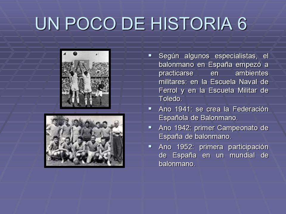 UN POCO DE HISTORIA 6 Según algunos especialistas, el balonmano en España empezó a practicarse en ambientes militares: en la Escuela Naval de Ferrol y