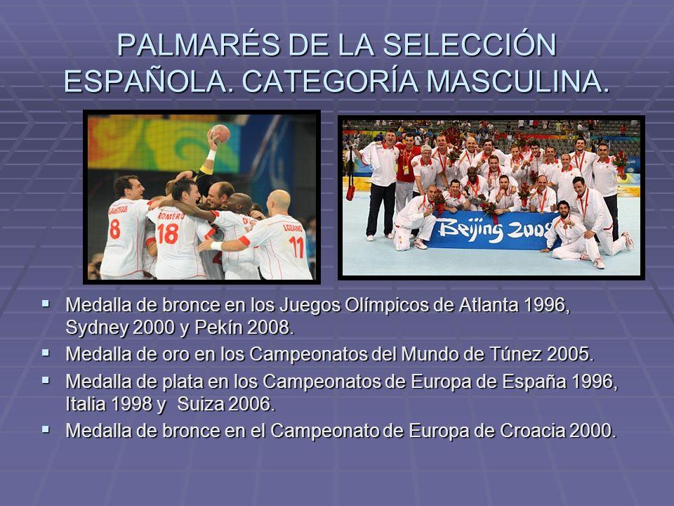 PALMARÉS DE LA SELECCIÓN ESPAÑOLA. CATEGORÍA MASCULINA. Medalla de bronce en los Juegos Olímpicos de Atlanta 1996, Sydney 2000 y Pekín 2008. Medalla d
