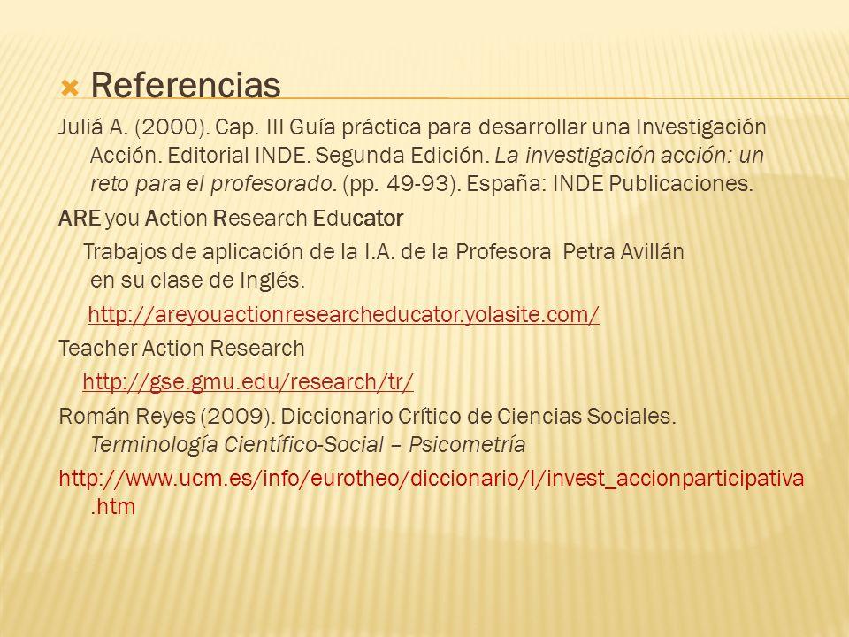 Referencias Juliá A. (2000). Cap. III Guía práctica para desarrollar una Investigación Acción. Editorial INDE. Segunda Edición. La investigación acció