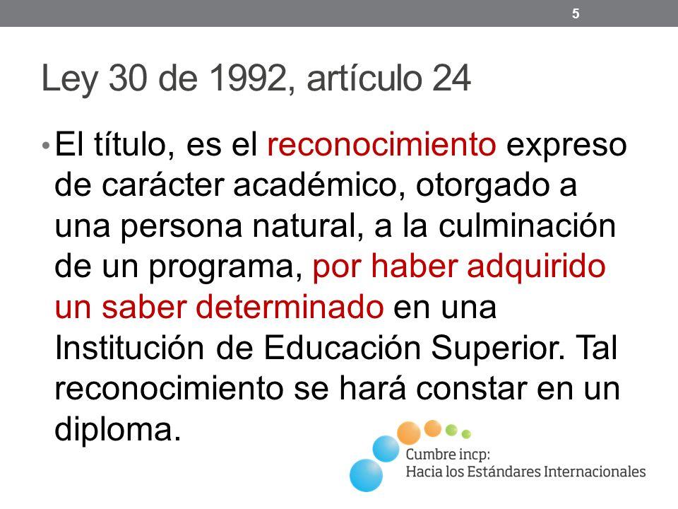 Ley 30 de 1992, artículo 24 El título, es el reconocimiento expreso de carácter académico, otorgado a una persona natural, a la culminación de un programa, por haber adquirido un saber determinado en una Institución de Educación Superior.