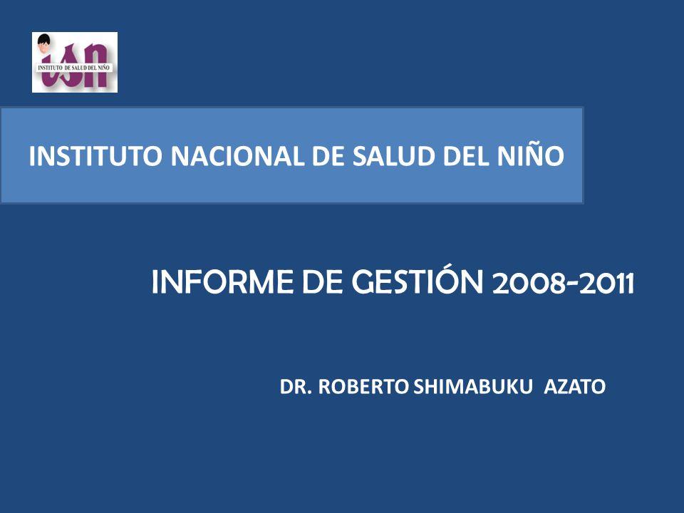 INFORME DE GESTIÓN 2008-2011 INSTITUTO NACIONAL DE SALUD DEL NIÑO DR.