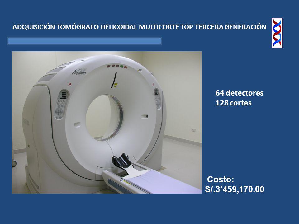 ADQUISICIÓN TOMÓGRAFO HELICOIDAL MULTICORTE TOP TERCERA GENERACIÓN Costo: S/.3459,170.00 64 detectores 128 cortes
