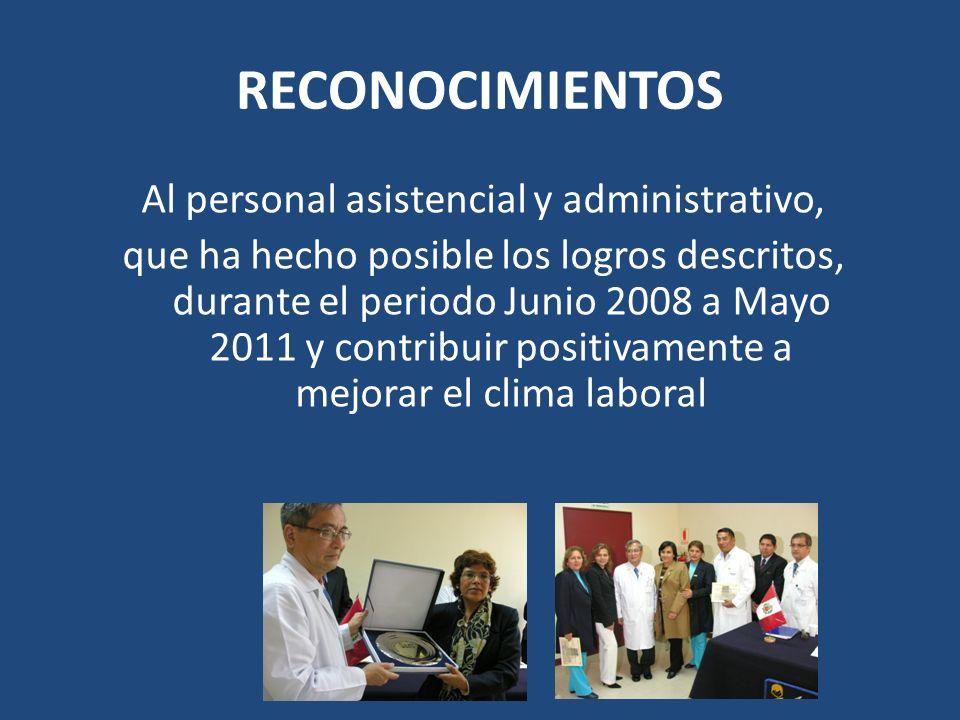 RECONOCIMIENTOS Al personal asistencial y administrativo, que ha hecho posible los logros descritos, durante el periodo Junio 2008 a Mayo 2011 y contribuir positivamente a mejorar el clima laboral